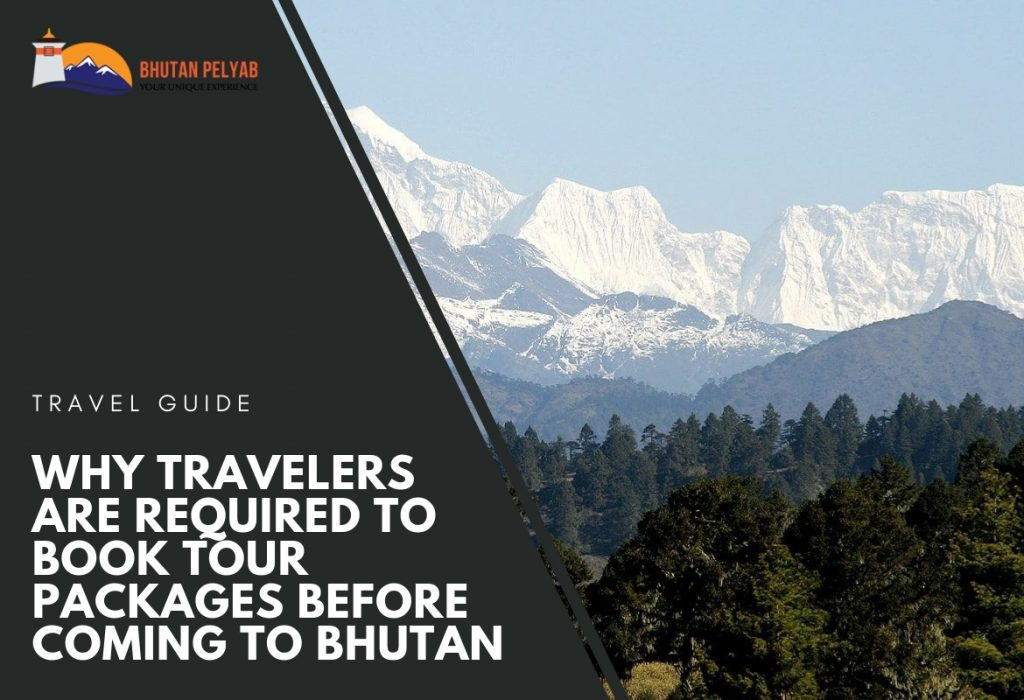 WHY TRAVELERS ARE REQUIRED TO GET THEIR TOUR PACKAGES BEFORE COMING TO BHUTAN